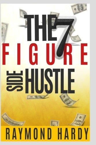 The 7-Figure Side Hustle: The Million Dollar Side Hustle & Greatness