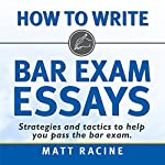 How to Write Bar Exam Essays: Strategies and Tactics to Help You Pass the Bar Exam | Matt Racine