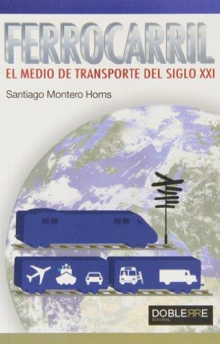 Descargar Libro Ferrocarril, El Medio De Transporte Del Siglo Xxi Santiago Montero Montero Homs