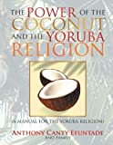 The Power of the Coconut and the Yoruba Religion, Anthony Canty Efuntade, 1483699560