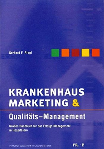 Krankenhausmarketing & Qualitäts-Management: Grosses Handbuch für das Erfolgs-Management in Hospitälern (Gesundheitsmanagement)