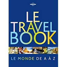 Le travel book: Le monde de A à Z