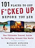 101 Places to Get F*cked Up Before You Die: The