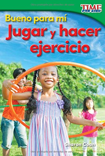 Bueno para mí: Jugar y hacer ejercicio (Good for Me: Play and Exercise) (Spanish Version) (TIME FOR KIDS® Nonfiction Readers) (Spanish Edition) PDF