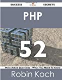 Php 52 Success Secrets - 52 Most Asked Questions on Php - What You Need to Know, Robin Koch, 1488518769