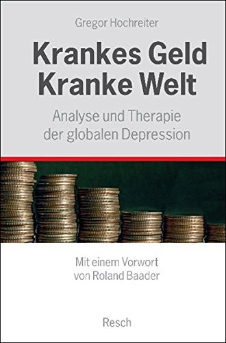 Krankes Geld - kranke Welt: Analyse und Therapie der globalen Depression (Politik, Recht, Wirtschaft und Gesellschaft)