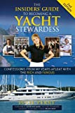 The Insiders' Guide to Becoming a Yacht Stewardess 2nd Edition: Confessions from My Years Afloat with the Rich and Famous