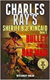 Sheriff B.J. Kincaid: Bullet for a Bad Man: A Classic Western From The Author of