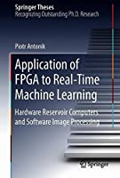 Application of FPGA to Real‐Time Machine Learning: Hardware Reservoir Computers and Software Image Processing Front Cover