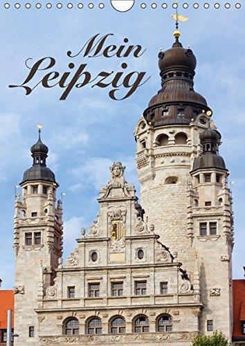 Mein Leipzig (Wandkalender 2018 DIN A4 hoch): Die pulsierende und aufstrebende Messestadt mit ihren schönsten Ansichten. (Monatskalender, 14 Seiten ) (CALVENDO Orte)