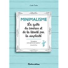 Minimalisme - La quête du bonheur et de la liberté par la simplicité (Vie pratique) (French Edition)
