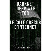 Darknet, Deep web, Tor: le coté obscur d'internet (French Edition)