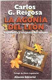 La agonía del león: Esperanza y tragedia del Maquis Libros Singulares Ls: Amazon.es: Reigosa, Carlos G., Leguineche, Manu: Libros