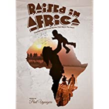 Raised in Africa: Fascinating childhood stories that warm the heart