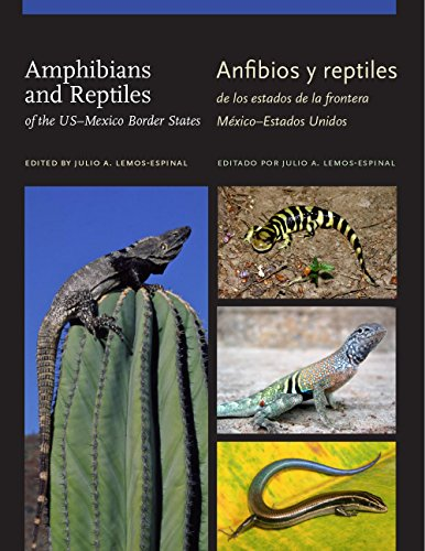 Amphibians and Reptiles of the US–Mexico Border States/Anfibios y reptiles de los estados de la frontera México–Estados Unidos (W. L. Moody Jr. Natural History Series)