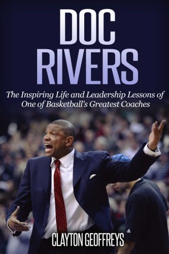 Doc Rivers: The Inspiring Life and Leadership Lessons of One of Basketball's Greatest Coaches (Basketball Biography & Leadership Books)