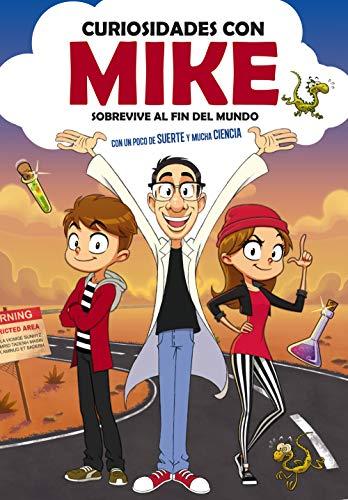 Sobrevive al fin del mundo con un poco de SUERTE y mucha CIENCIA (Curiosidades con Mike 1) por Curiosidades con Mike