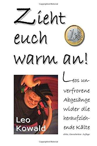 Zieht Euch Warm An: Leos Uverfrorene Abgesänge Wider Die Heraufziehende Kälte (German Edition)