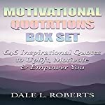 Motivational Quotations Box Set: 646 Inspirational Quotes to Uplift, Motivate & Empower You | Dale L. Roberts