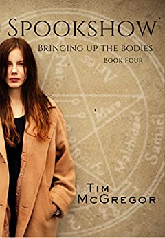 Bringing up the Bodies: Spookshow 4 by [McGregor, Tim]