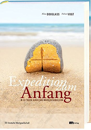 Expedition zum Anfang: In 40 Tagen durch das Markusevangelium; mit Musik-CD