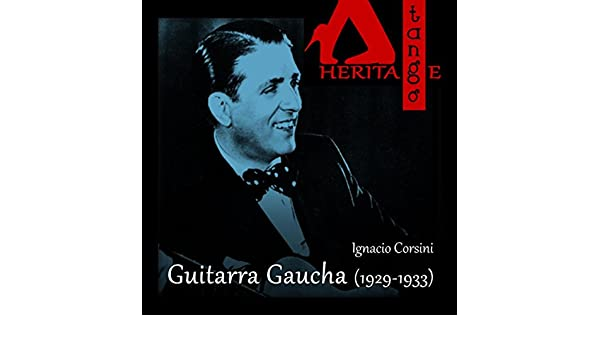 Guitarra Gaucha (1929 - 1933) by Ignacio Corsini with Guitaras Maciel - Pagés - Pesoa on Amazon Music - Amazon.com
