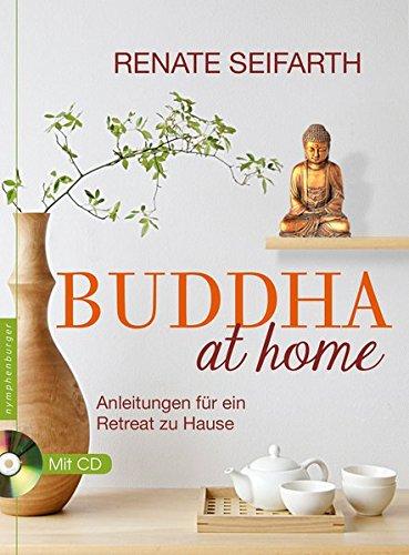 Buddha at home: Anleitungen für ein Retreat zu Hause Gebundenes Buch – 19. Februar 2014 Renate Seifarth Nymphenburger 3485028037 Östliche Philosophie