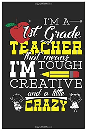 c8f31126 1st Grade Teacher That Means I'm Tough, Creative, And A Little Crazy: First  Grade Teacher 6x9 120 Page Sports Journal Lined Paper, Diary, Notebook  Paperback ...
