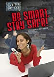 Be Smart, Stay Safe!, Louise Spilsbury, 1432927248