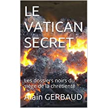 LE VATICAN SECRET: Les dossiers noirs du siège de la chrétienté (French Edition)