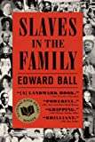 Front cover for the book Slaves in the Family by Edward Ball