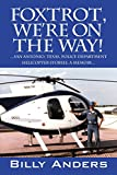 Foxtrot, We're on the Way! ... San Antonio, Texas, Police Department Helicopter Stories, a Memoir...