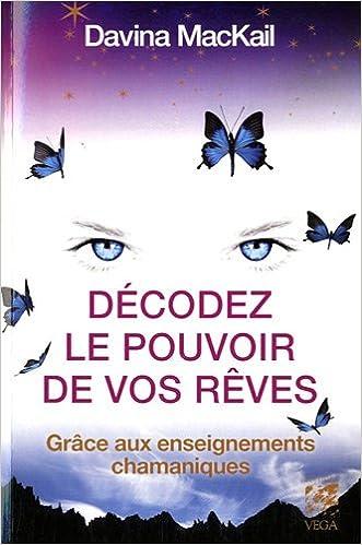 Livre Décoder le pouvoir de vos rêves : Grâce aux enseignements chamanes epub pdf