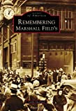 Remembering Marshall Field's (Images of America)