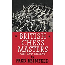 British Chess Masters Past and Present by Fred Reinfeld (2014-12-31)