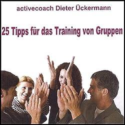 25 Tipps für das Training von Gruppen. Für Teamtrainer und Gruppenleiter