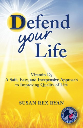 Defend Your Life: Vitamin D3: A Safe, Easy, and Inexpensive Approach to Improving Quality of Life