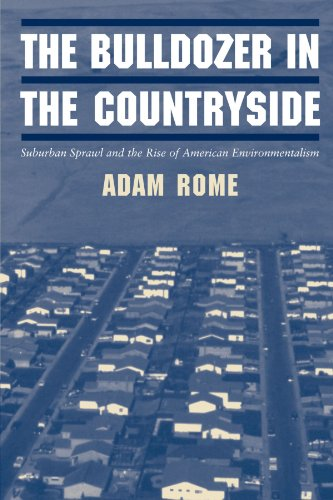 The Bulldozer in the Countryside: Suburban Sprawl and the Rise of American Environmentalism (Studies in Environment and History)