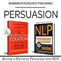Persuasion: 2 Manuscripts: The Persuasion Equation & NLP: Persuasive Language Hacks Audiobook by  Modern Psychology Publishing Narrated by Terry F. Self