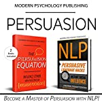 Persuasion: 2 Manuscripts: The Persuasion Equation & NLP: Persuasive Language Hacks | Modern Psychology Publishing
