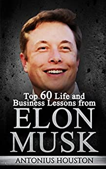 Elon Musk: Top 60 Life and Business Lessons from Elon Musk ISBN-13