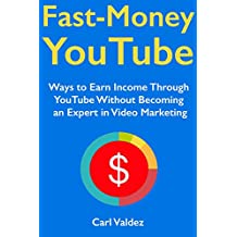 Fast-Money YouTube (Video Marketing Lessons 2018): Ways to Earn Income Through YouTube Without Becoming an Expert in Video Marketing