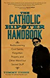 The Catholic Hipster Handbook: Rediscovering Cool Saints, Forgotten Prayers, and Other Weird but Sacred Stuff