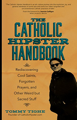 (The Catholic Hipster Handbook: Rediscovering Cool Saints, Forgotten Prayers, and Other Weird but Sacred Stuff)