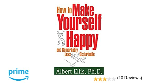 How To Make Yourself Happy: Albert Ellis PhD: 9781886230187: Books -  Amazon.ca