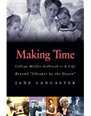 """Making Time: Lillian Moller Gilbreth -- A Life Beyond """"Cheaper by the Dozen"""""""