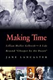 Making Time: Lillian Moller Gilbreth - A Life Beyond Cheaper by the Dozen