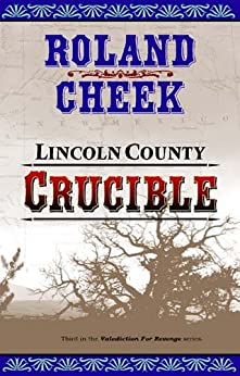 Lincoln County Crucible (Valediction For Revenge Book 3) by [Cheek, Roland]