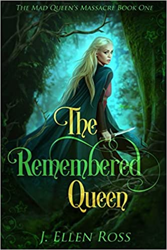 The Remembered Queen (The Mad Queen's Massacre) by J. Ellen Ross
