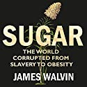 Sugar: The world corrupted, from slavery to obesity Audiobook by James Walvin Narrated by Roger Davis